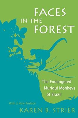 Faces in the Forest: The Endangered Muriqui Monkeys of Brazil - Strier, Karen B