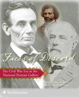 Faces of Discord: The Civil War Era at the National Portrait Gallery - Barber, James G (Editor)