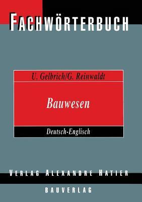 Fachworterbuch Bauwesen / Dictionary Building and Civil Engineering: Deutsch-Englisch / German-English - Gelbrich, Uli