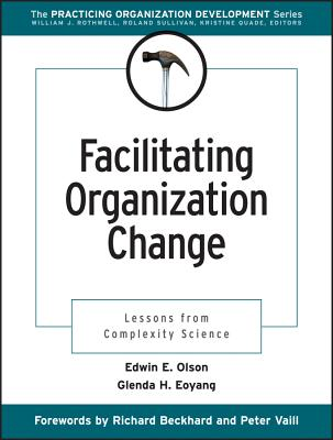 Facilitating Organization Change: Lessons from Complexity Science - Olson, Edwin E