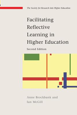 Facilitating Reflective Learning in Higher Education - Brockbank, Anne, and McGill, Ian