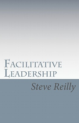 Facilitative Leadership: Managing Performance Without Controlling People - Reilly, Steve