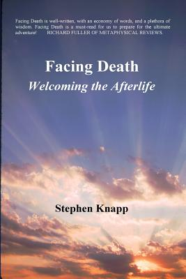 Facing Death: Welcoming the Afterlife - Knapp, Stephen