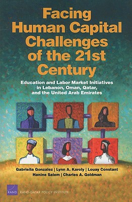Facing Human Capital Challenges of the 21st Century: Education and Labor Market Initiatives in Lebanon, Oman, Qatar, and the United Arab Emirates - Gonzalez, Gabriella, and Karoly, Lynn A, and Constant, Louay