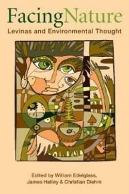 Facing Nature: Levinas and Environmental Thought - Edelglass, William (Editor), and Hatley, James (Editor), and Diehm, Christian (Editor)