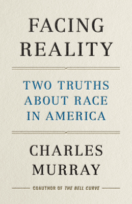 Facing Reality: Two Truths about Race in America - Murray, Charles