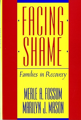Facing Shame: Families in Recovery - Fossum, Merle A, and Mason, Marilyn J, and Whitaker, Carl a (Designer)
