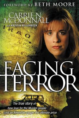 Facing Terror: The True Story of How an American Couple Paid the Ultimate Price Because of Their Love of Muslim People - McDonnall, Carrie, and Billerbeck, Kristin