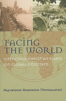Facing the World: Orthodox Christian Essays on Global Concerns - Anastasios, and Gottfried, Pavlos (Translated by)