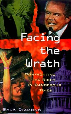 Facing the Wrath: Confronting the Right in Dangerous Times - Diamond, Sara, PhD