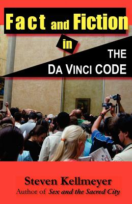 Fact and Fiction in the Da Vinci Code - Kellmeyer, Steve