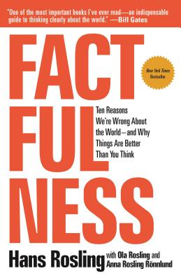 Factfulness: Ten Reasons We're Wrong about the World--And Why Things Are Better Than You Think - Rosling, Hans, and Ronnlund, Anna Rosling, and Rosling, Ola