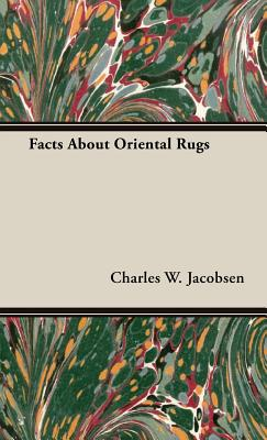 Facts about Oriental Rugs - Jacobsen, Charles W