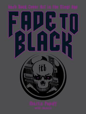 Fade to Black: Hard Rock Cover Art of the Vinyl Age - Popoff, Martin