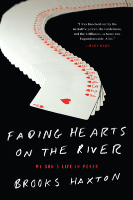 Fading Hearts on the River: A Life in High-Stakes Poker or How My Son Cheats Death, Wins Millions, & Marries His College Sweetheart - Haxton, Brooks