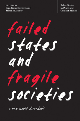 Failed States and Fragile Societies: A New World Disorder? - Trauschweizer, Ingo (Editor), and Miner, Steven M (Editor)
