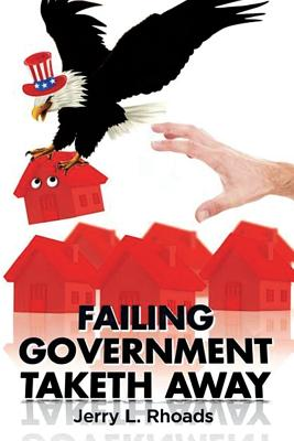 Failing Government Taketh Away - Rhoads, Jerry L