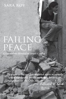 Failing Peace: Gaza and the Palestinian-Israeli Conflict - Roy, Sara