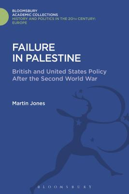 Failure in Palestine: British and United States Policy After the Second World War - Jones, Martin, Dr.