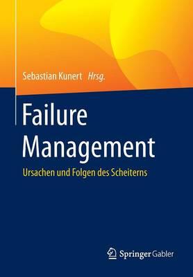 Failure Management: Ursachen Und Folgen Des Scheiterns - Kunert, Sebastian (Editor)