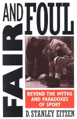 Fair and Foul: Beyond the Myths and Paradoxes of Sport - Eitzen, D Stanley, and Eitzen, Stanley D