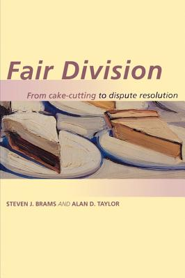 Fair Division: From Cake-Cutting to Dispute Resolution - Brams, Steven J