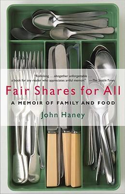 Fair Shares for All: A Memoir of Family and Food - Haney, John