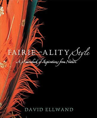 Fairie-Ality Style: A Sourcebook of Inspirations from Nature - Ellwand, David (Photographer)