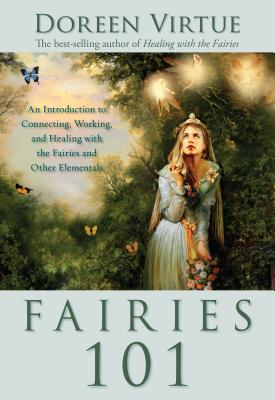 Fairies 101: An Introduction to Connecting, Working, and Healing with the Fairies and Other Elementals - Virtue, Doreen, Ph.D., M.A., B.A.