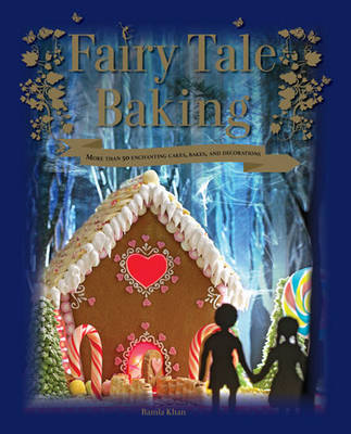 Fairy Tale Baking: More Than 50 Enchanting Cakes, Bakes and Decorations - Kahn, Ramla