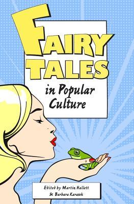 Fairy Tales and Popular Culture - Hallett, Martin (Editor), and Karasek, Barbara (Editor)