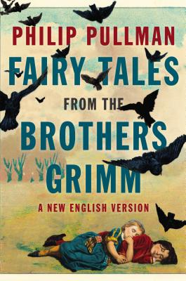 Fairy Tales from the Brothers Grimm: A New English Version - Pullman, Philip