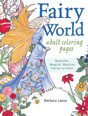 Fairy World Coloring Pages: Beautiful, Magical Mystical Fairies to Color - Lanza, Barbara