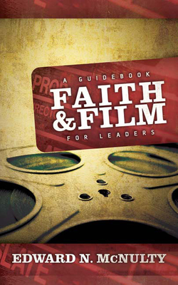 Faith and Film: A Guidebook for Leaders - McNulty, Edward N