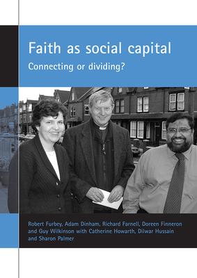 Faith as Social Capital: Connecting or Dividing? - Furbey, Robert, and Dinham, Adam, and Farnell, Richard