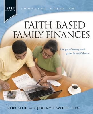 Faith-Based Family Finances: Let Go of Worry and Grow in Confidence - Blue, Ron, and White, Jeremy