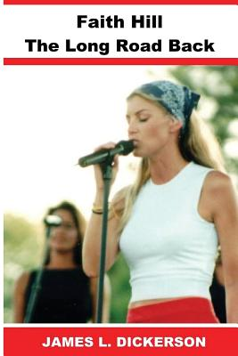 Faith Hill: The Long Road Back - Dickerson, James L