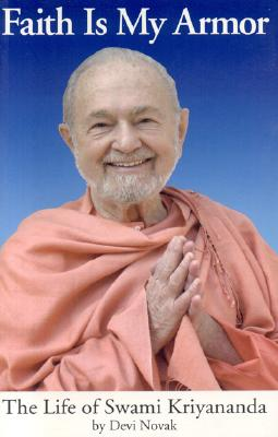 Faith Is My Armor: The Life of Swami Kriyananda - Novak, Devi