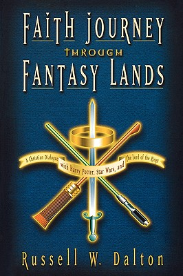 Faith Journey Through Fantasy Lands: A Christian Dialogue with Harry Potter, Star Wars, and the Lord of the Rings - Dalton, Russell W