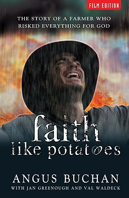 Faith Like Potatoes: The Story of a Farmer Who Risked Everything for God - Buchan, Angus, and Greenough, Jan, and Waldeck, Val
