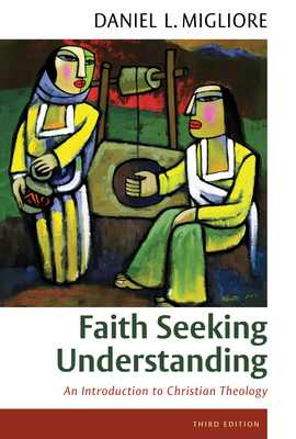 Faith Seeking Understanding: An Introduction to Christian Theology - Migliore, Daniel L