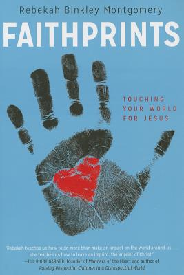 Faithprints: Touching Your World for Jesus - Montgomery R