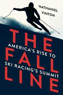Fall Line: America's Rise to Ski Racing's Summit - Vinton, Nathaniel