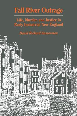 Fall River Outrage: Life, Murder, and Justice in Early Industrial New England - Kasserman, David Richard