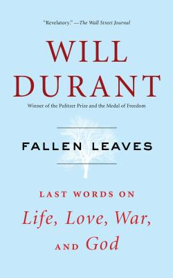 Fallen Leaves: Last Words on Life, Love, War, and God - Durant, Will