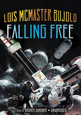 Falling Free - Bujold, Lois McMaster, and Gardner, Grover, Professor (Read by)