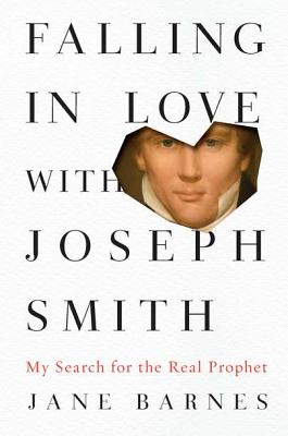 Falling in Love with Joseph Smith: My Search for the Real Prophet - Barnes, Jane