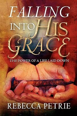 Falling Into His Grace - Petrie, Rebecca