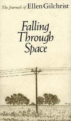 Falling Through Space: The Journals of Ellen Gilchrist - Gilchrist, Ellen