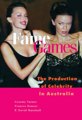 Fame Games: The Production of Celebrity in Australia - Turner, Graeme, Professor, and Bonner, Frances, Dr., and Marshall, P David, PhD